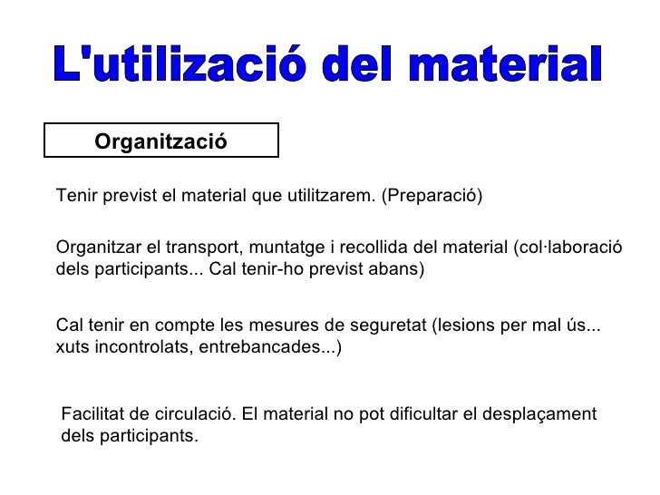 OrganitzacióTenir previst el material que utilitzarem. (Preparació)Organitzar el transport, muntatge i recollida del mater...