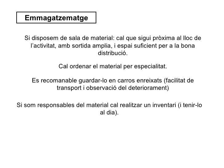 Emmagatzematge   Si disposem de sala de material: cal que sigui pròxima al lloc de     l'activitat, amb sortida amplia, i ...