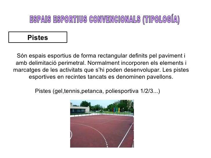 Pistes Són espais esportius de forma rectangular definits pel paviment i amb delimitació perimetral. Normalment incorporen...