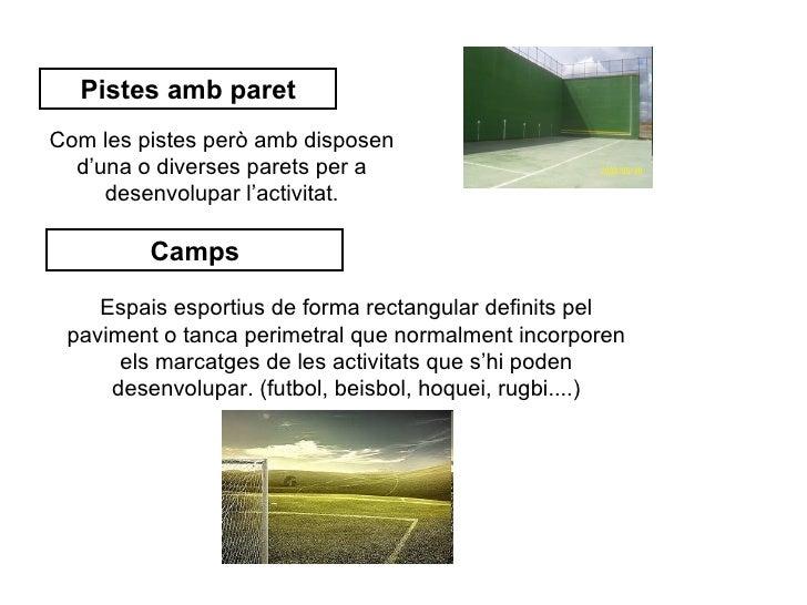 Pistes amb paretCom les pistes però amb disposen  d'una o diverses parets per a     desenvolupar l'activitat.         Camp...