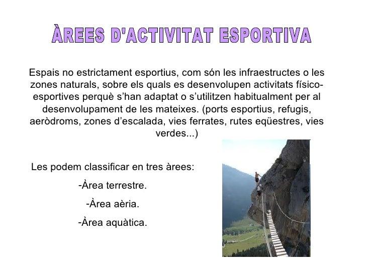 Espais no estrictament esportius, com són les infraestructes o leszones naturals, sobre els quals es desenvolupen activita...