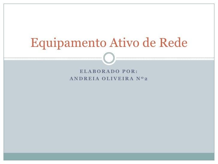 Equipamento Ativo de Rede        ELABORADO POR:      ANDREIA OLIVEIRA Nº2