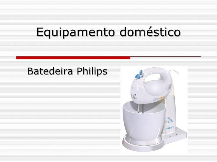 Equipamento doméstico Batedeira Philips