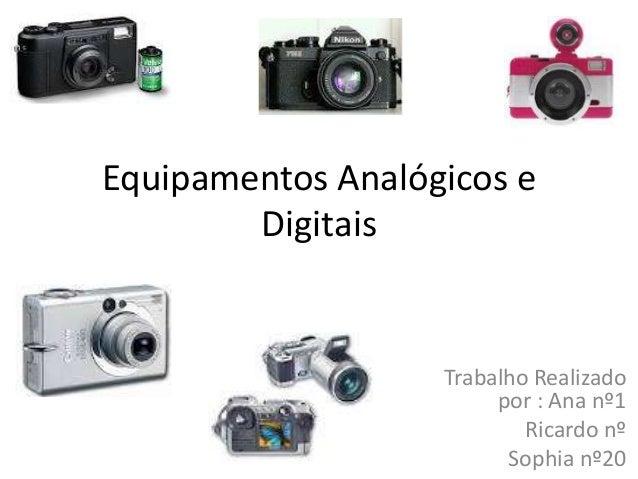 Equipamentos Analógicos e Digitais Trabalho Realizado por : Ana nº1 Ricardo nº Sophia nº20