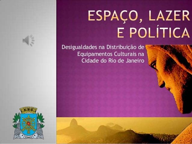 Desigualdades na Distribuição de Equipamentos Culturais na Cidade do Rio de Janeiro