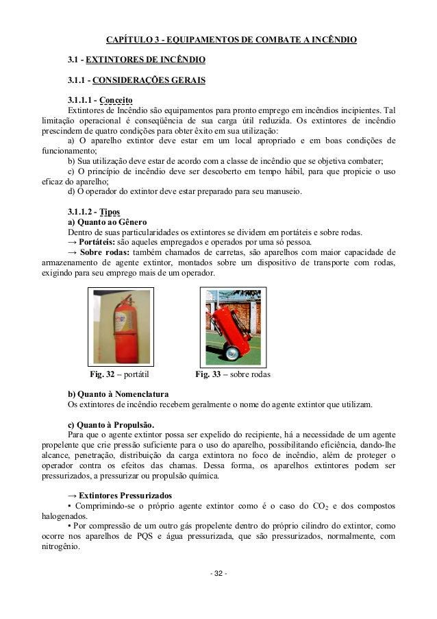 - 32 - CAPÍTULO 3 - EQUIPAMENTOS DE COMBATE A INCÊNDIO 3.1 - EXTINTORES DE INCÊNDIO 3.1.1 - CONSIDERAÇÕES GERAIS 3.1.1.1 -...
