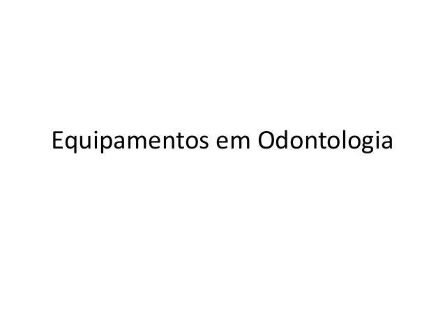 Equipamentos em Odontologia