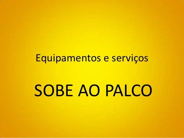 Equipamentos e serviçosSOBE AO PALCO