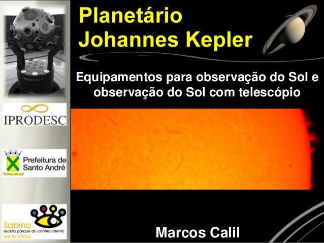 Equipamentos para observação do Sol e observação do Sol com telescópio Marcos Calil