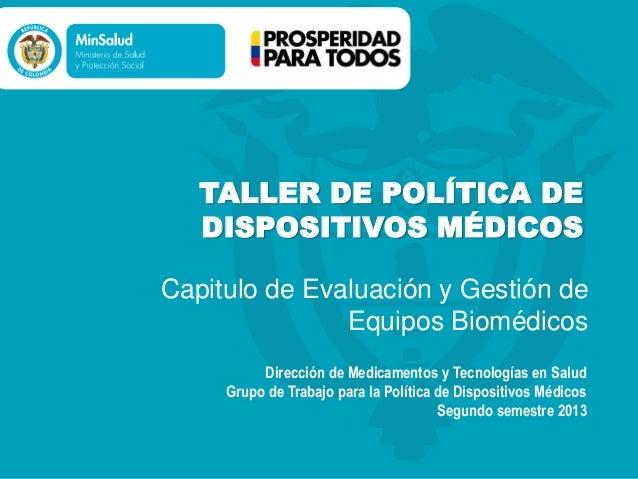 TALLER DE POLÍTICA DE DISPOSITIVOS MÉDICOS Capitulo de Evaluación y Gestión de Equipos Biomédicos Dirección de Medicamento...