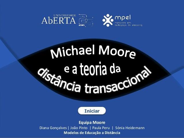 Equipa Moore Diana Gonçalves | João Pinto | Paula Peru | Sónia Heidemann Modelos de Educação a Distância Iniciar