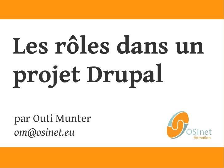 Les rôles dans unprojet Drupalpar Outi Munterom@osinet.eu