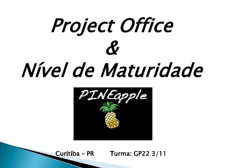 Project Office         &Nível de Maturidade   Curitiba – PR   Turma: GP22 3/11