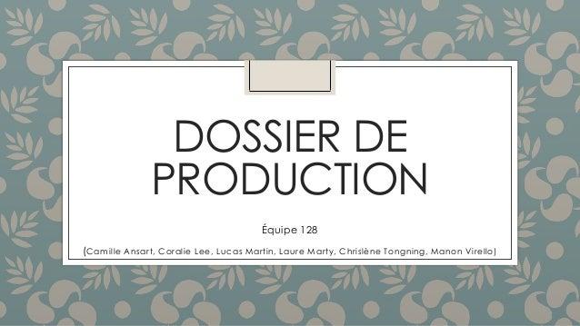 DOSSIER DE  PRODUCTION  Équipe 128  (Camille Ansart, Coralie Lee, Lucas Martin, Laure Marty, Chrislène Tongning, Manon Vir...