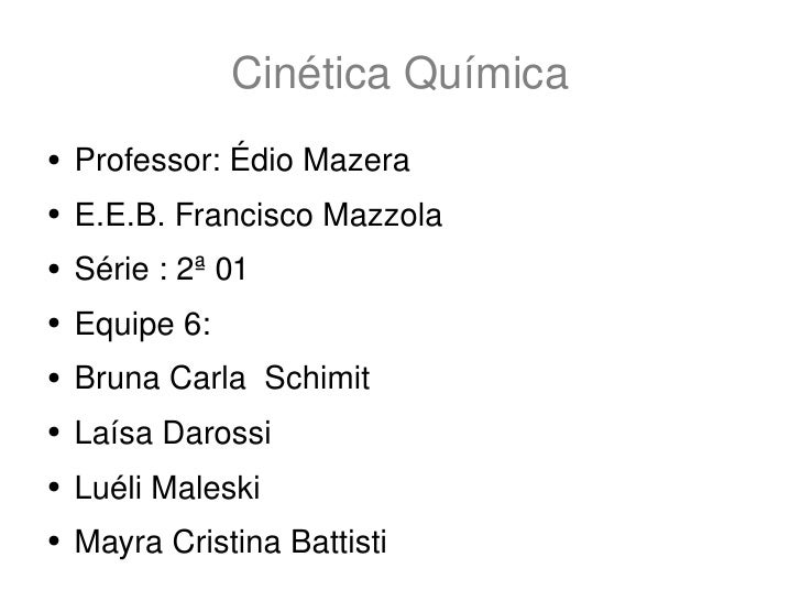 Cinética Química <ul><li>Professor: Édio Mazera  </li></ul><ul><li>E.E.B. Francisco Mazzola  </li></ul><ul><li>Série : 2ª ...