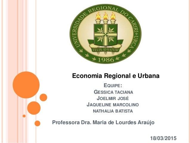 EQUIPE: GESSICA TACIANA JOELMIR JOSÉ JAQUELINE MARCOLINO NATHALIA BATISTA Professora Dra. Maria de Lourdes Araújo 18/03/20...