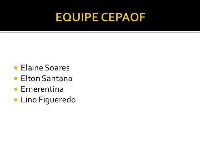    Elaine Soares   Elton Santana   Emerentina   Lino Figueredo