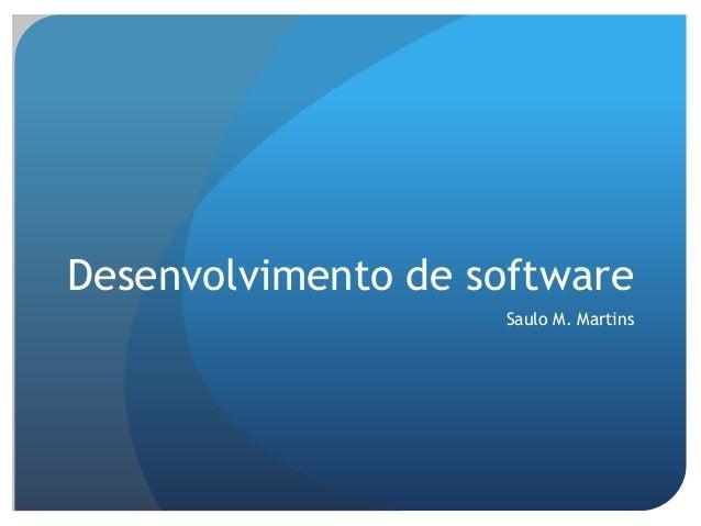 Desenvolvimento de software Saulo M. Martins