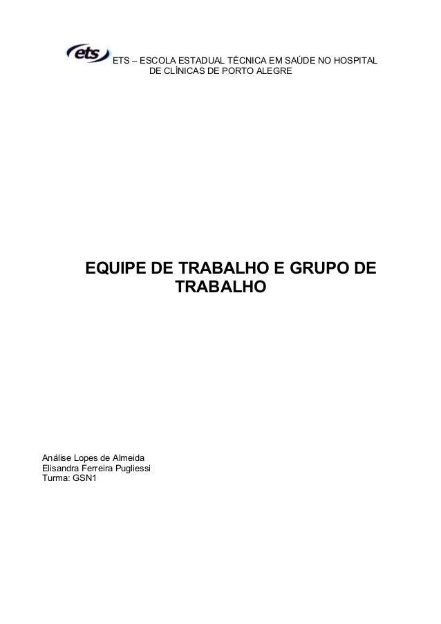 ETS – ESCOLA ESTADUAL TÉCNICA EM SAÚDE NO HOSPITAL DE CLÍNICAS DE PORTO ALEGRE  EQUIPE DE TRABALHO E GRUPO DE TRABALHO  An...
