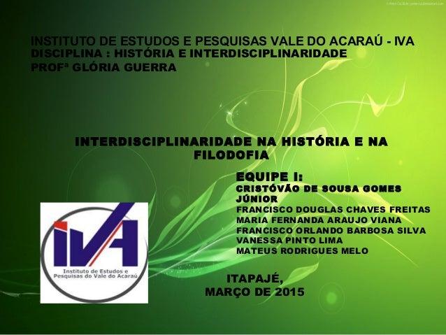 1q INSTITUTO DE ESTUDOS E PESQUISAS VALE DO ACARAÚ - IVA INTERDISCIPLINARIDADE NA HISTÓRIA E NA FILODOFIA DISCIPLINA : HIS...