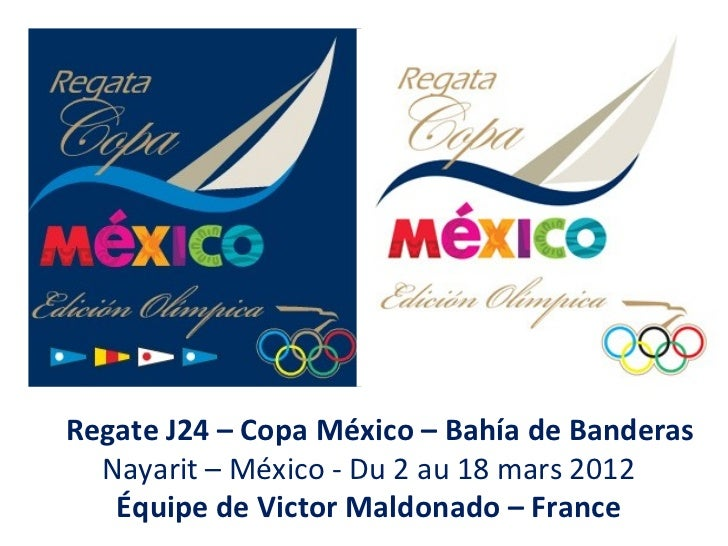 Regate J24 – Copa México – Bahía de Banderas  Nayarit – México - Du 2 au 18 mars 2012   Équipe de Victor Maldonado – France