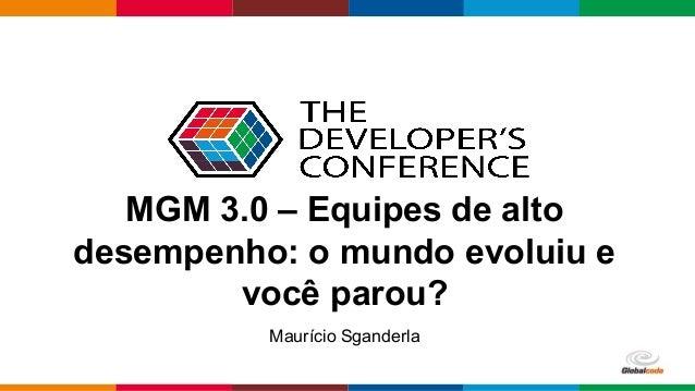 Globalcode – Open4education MGM 3.0 – Equipes de alto desempenho: o mundo evoluiu e você parou? Maurício Sganderla