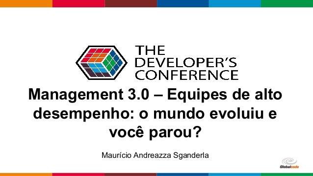 pen4education Management 3.0 – Equipes de alto desempenho: o mundo evoluiu e você parou? Maurício Andreazza Sganderla