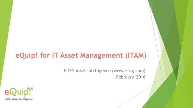 eQuip! for IT Asset Management (ITAM) E-ISG Asset Intelligence (www.e-isg.com) February, 2016