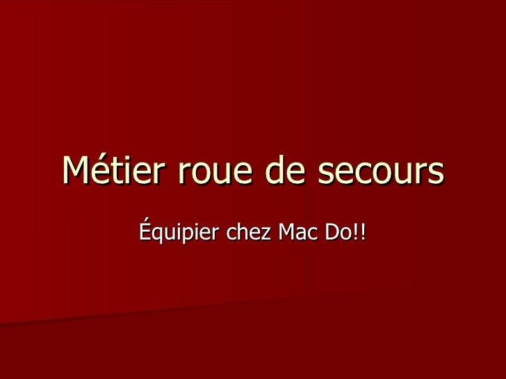 Métier roue de secours Équipier chez Mac Do!!