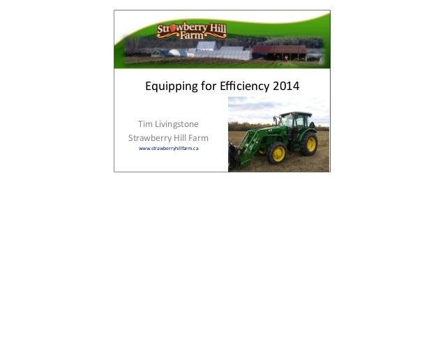 Equipping  for  Efficiency  2014 Tim  Livingstone Strawberry  Hill  Farm www.strawberryhillfarm.ca