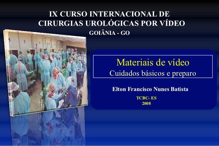 IX CURSO INTERNACIONAL DECIRURGIAS UROLÓGICAS POR VÍDEO          GOIÂNIA - GO                  Materiais de vídeo         ...