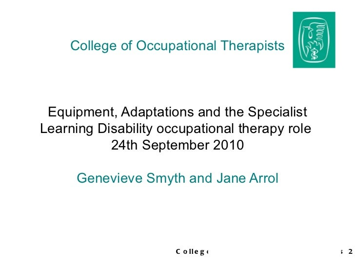College of Occupational Therapists Equipment, Adaptations and the Specialist Learning Disability occupational therapy role...