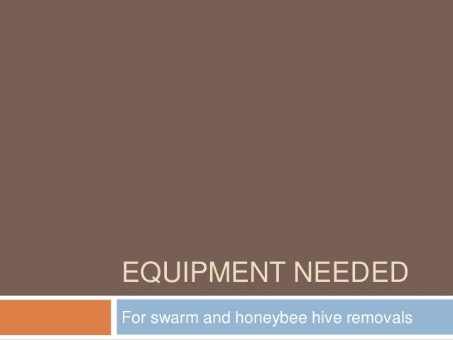 EQUIPMENT NEEDED For swarm and honeybee hive removals