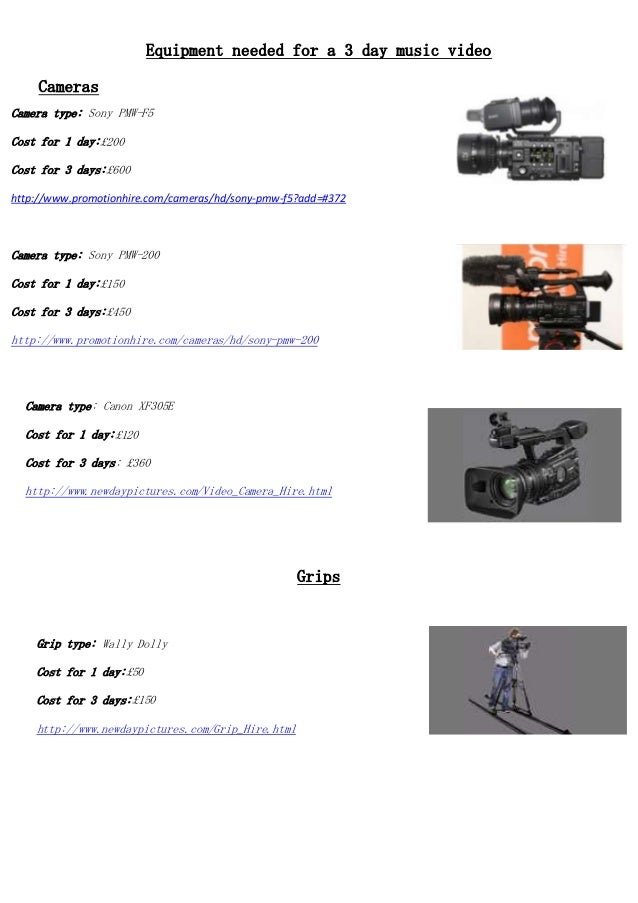 Equipment needed for a 3 day music video Cameras Camera type: Sony PMW-F5 Cost for 1 day:£200 Cost for 3 days:£600 http://...