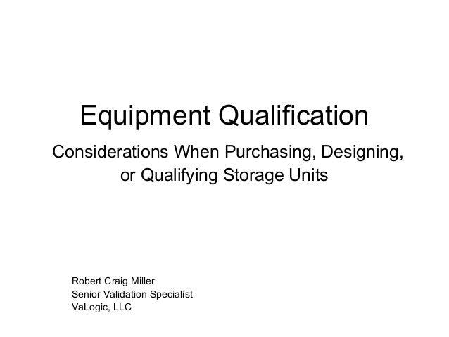 Equipment Qualification Considerations When Purchasing, Designing, or Qualifying Storage Units Robert Craig Miller Senior ...