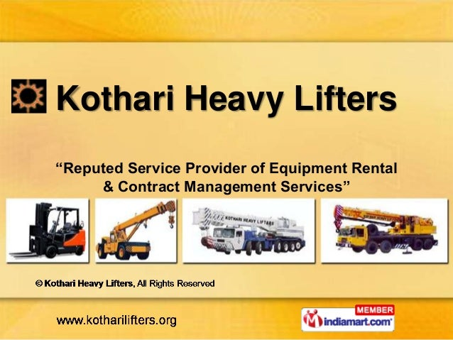 """Kothari Heavy Lifters""""Reputed Service Provider of Equipment Rental     & Contract Management Services"""""""