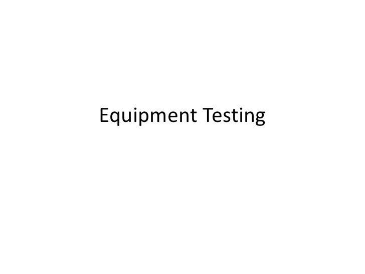 Equipment Testing<br />
