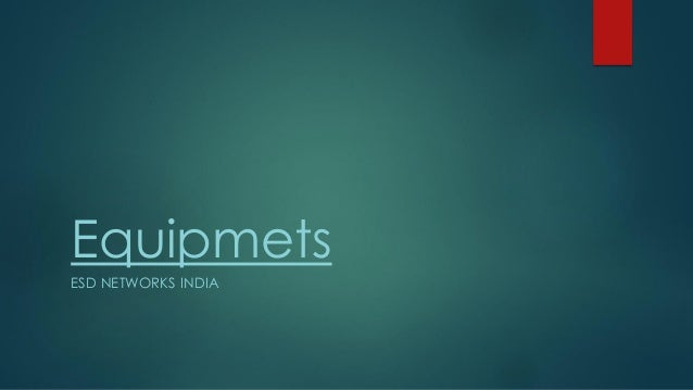 Equipmets ESD NETWORKS INDIA