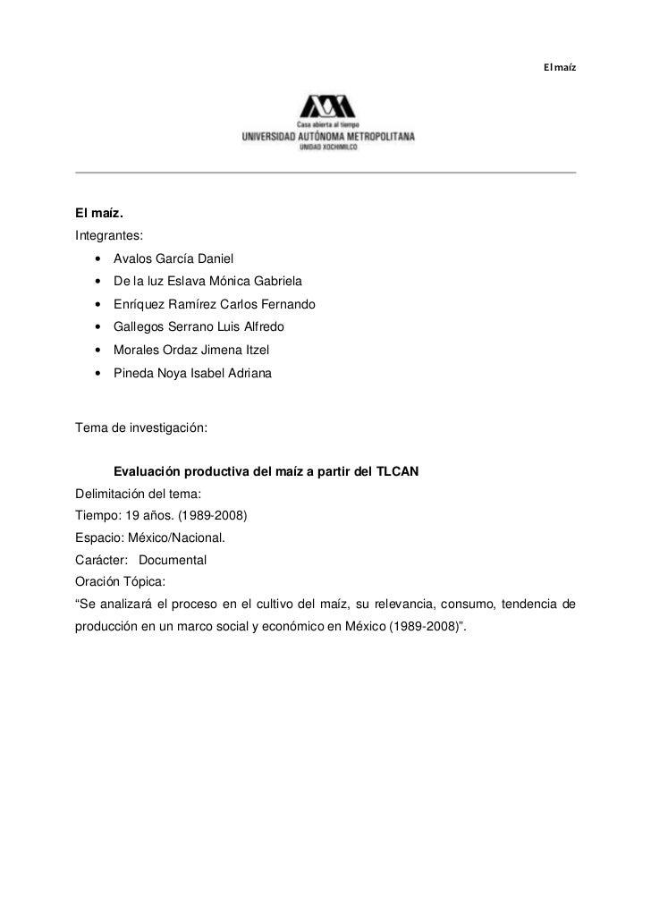 El maízEl maíz.Integrantes:   •   Avalos García Daniel   •   De la luz Eslava Mónica Gabriela   •   Enríquez Ramírez Carlo...