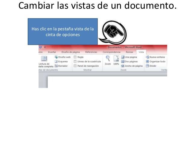 Cambiar las vistas de un documento. Has clic en la pestaña vista de la cinta de opciones
