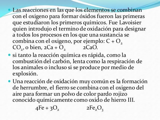  Las reacciones que denominamos combustiones, sonoxidaciones que se producen con rapidez y condesprendimiento de calor y/...