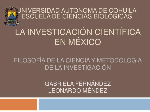 LA INVESTIGACIÓN CIENTÍFICAEN MÉXICOFILOSOFÍA DE LA CIENCIA Y METODOLOGÍADE LA INVESTIGACIÓNGABRIELA FERNÁNDEZLEONARDO MÉN...