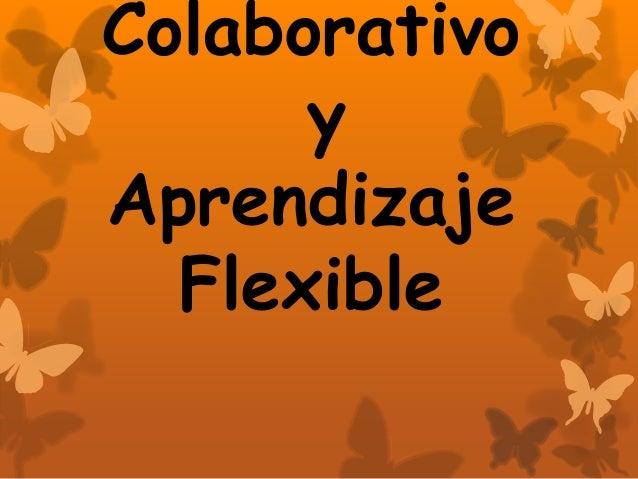 Colaborativo y Aprendizaje Flexible