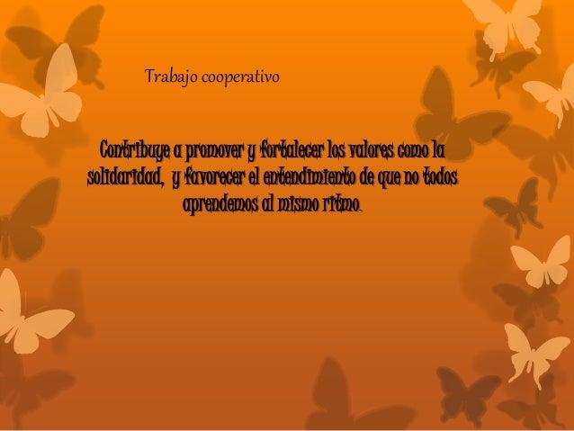 Trabajo cooperativo Contribuye a promover y fortalecer los valores como la solidaridad, y favorecer el entendimiento de qu...