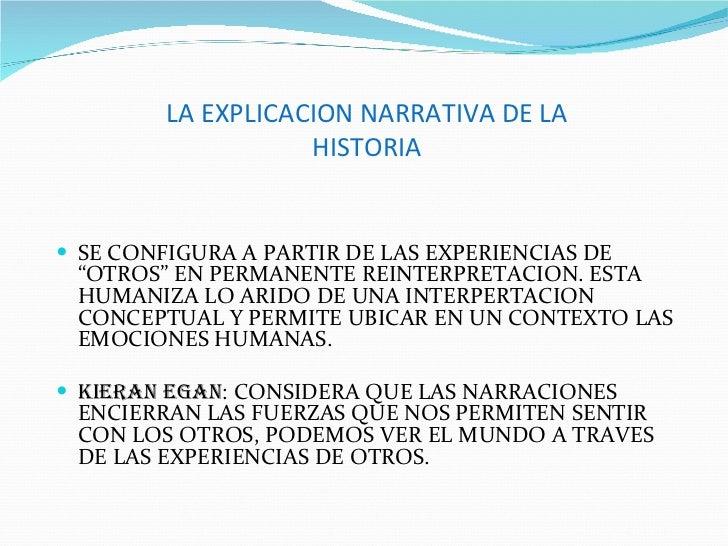 """LA EXPLICACION NARRATIVA DE LA HISTORIA <ul><li>SE CONFIGURA A PARTIR DE LAS EXPERIENCIAS DE """"OTROS"""" EN PERMANENTE REINTER..."""