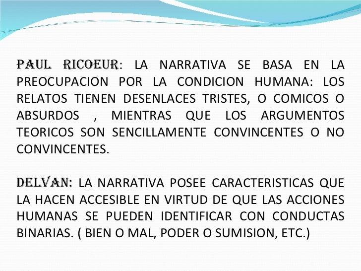 PAUL RICOEUR : LA NARRATIVA SE BASA EN LA PREOCUPACION POR LA CONDICION HUMANA: LOS RELATOS TIENEN DESENLACES TRISTES, O C...
