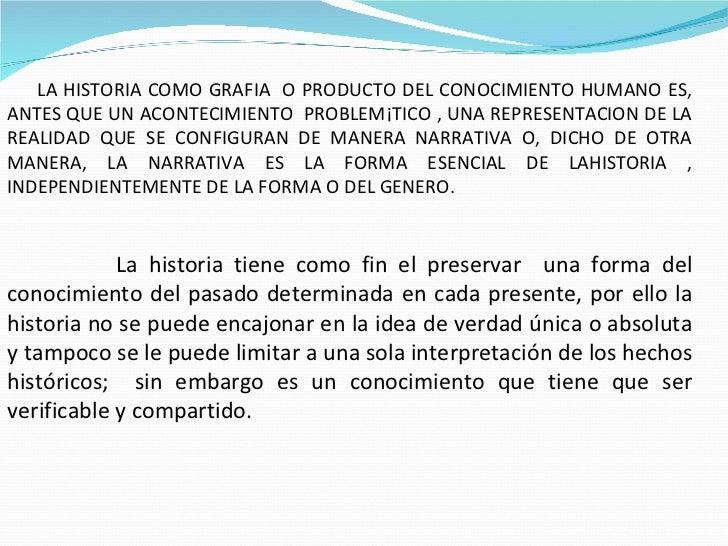LA HISTORIA COMO GRAFIA  O PRODUCTO DEL CONOCIMIENTO HUMANO ES, ANTES QUE UN ACONTECIMIENTO  PROBLEMÁTICO , UNA REPRESENTA...