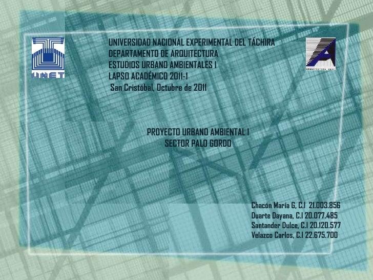 UNIVERSIDAD NACIONAL EXPERIMENTAL DEL TÁCHIRADEPARTAMENTO DE ARQUITECTURAESTUDIOS URBANO AMBIENTALES ILAPSO ACADÉMICO 2011...
