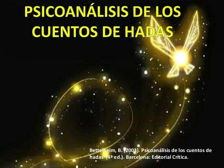 Bettelheim, B. (2003). Psicoanálisis de los cuentos dehadas (4ª ed.). Barcelona: Editorial Crítica.