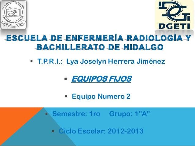 " T.P.R.I.: Lya Joselyn Herrera Jiménez          EQUIPOS FIJOS          Equipo Numero 2     Semestre: 1ro   Grupo: 1""A""..."